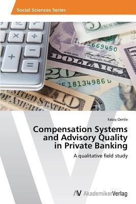Compensation Systems and Advisory Quality in Private Banking Oertle Fabio