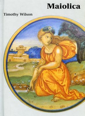 Maiolica: Italian Renaissance Ceramics in the Ashmolean Museum Timothy Wilson