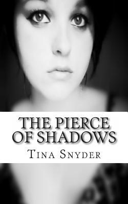 The Pierce of Shadows Tina F. Snyder