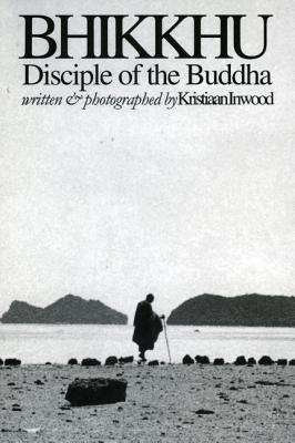 Bhikkhu: Disciple of the Buddha  by  Kristiaan Inwood