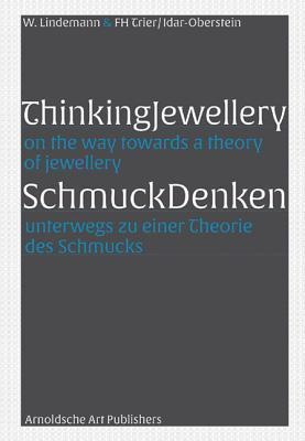 Thinking Jewellery: On the Way Towards a Theory of Jewellery  by  Wilhelm Lindemann