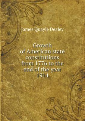Growth of American State Constitutions from 1776 to the End of the Year 1914  by  James Quayle Dealey