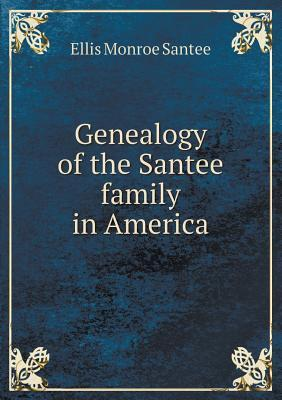 Genealogy of the Santee Family in America  by  Ellis Monroe Santee