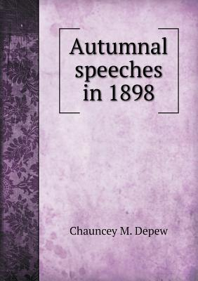 Autumnal Speeches in 1898  by  Chauncey M. Depew