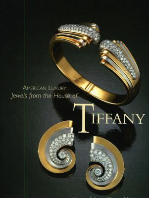 American Luxury: Jewels from the House of Tiffany  by  Jeannine J. Falino