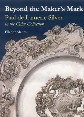 Beyond the Makers Mark: Paul de Lamerie Silver in the Cahn Collection  by  Ellenor Alcorn