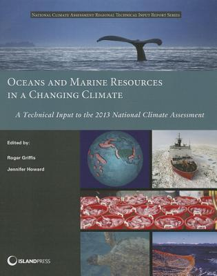 Oceans and Marine Resources in a Changing Climate: A Technical Input to the 2013 National Climate Assessment Roger Griffis