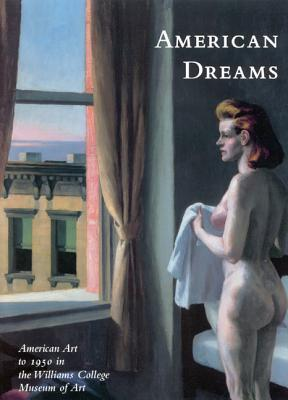 American Dreams:  American Art To 1950 At The Williams College Museum Of Art Nancy A. Matthews