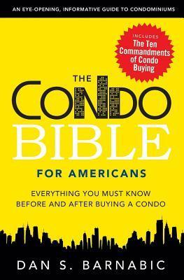The Condo Bible for Americans: Everything You Must Know Before and After Buying a Condo  by  Dan S. Barnabic