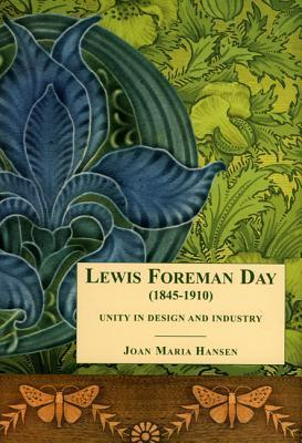 Lewis F. Day: Unity in Design and Industry  by  Joan Hansen