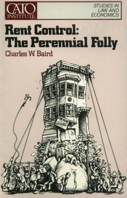 Rent Control: The Perennial Folly (Cato Public Policy Research Monograph No. 2)  by  Charles W. Baird