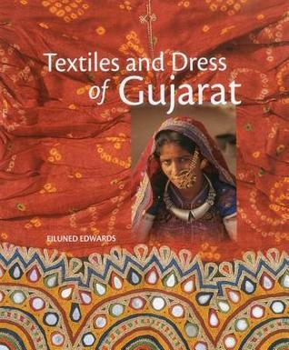 Textiles and Dress of Gujarat  by  Eiluned Edwards