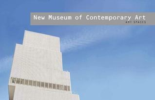 New Museum of Contemporary Art: Art Spaces Scala Publishers
