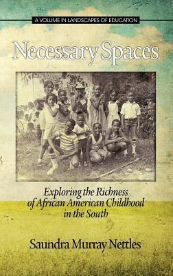 Necessary Spaces: Exploring the Richness of African American Childhood in the South Saundra Murray Nettles