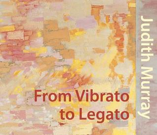 From Vibrato to Legato: Judith Murray  by  Alanna Heiss