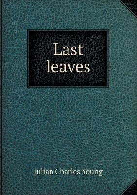 Last Leaves  by  Julian Charles Young