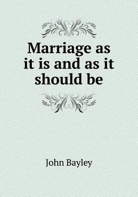 Marriage as It Is and as It Should Be John  Bayley