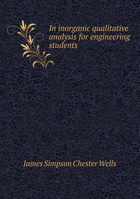 In Inorganic Qualitative Analysis for Engineering Students  by  James Simpson Chester Wells