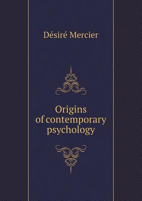 Origins of Contemporary Psychology  by  De Sire Mercier