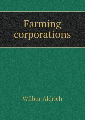 Farming Corporations Wilbur Aldrich