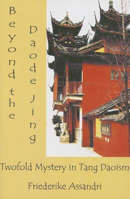 Beyond The Daode Jing: Twofold Mystery In Tang Daoism  by  Friederike Assandri