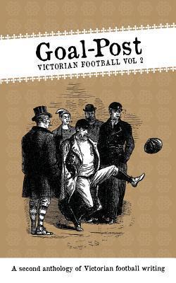 Goal-Post: Victorian Football Vol. 2 Paul Brown
