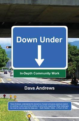 Down Under: In-Depth Community Work  by  Dave Andrews