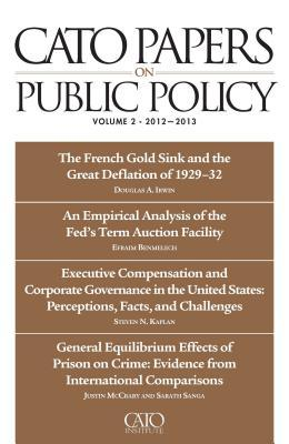 Cato Papers on Public Policy, Volume 13: 2012-2013 Jeffrey A. Miron