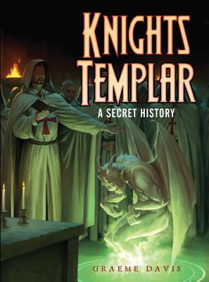 Knights Templar: A Secret History Graeme Davis