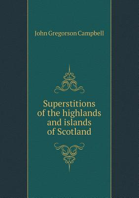 Witchcraft & Second Sight in the Highlands & Islands of Scotland: Tales and Traditions Collected ...  by  John Gregorson Campbell