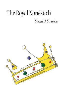 The Royal Nonesuch Steven D. Schroeder