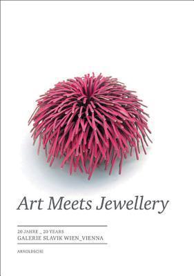 Art Meets Jewellery: 20 Jahre 20 Years: Galerie Slavik Wien Vienna Claudia Lehner-Jobst