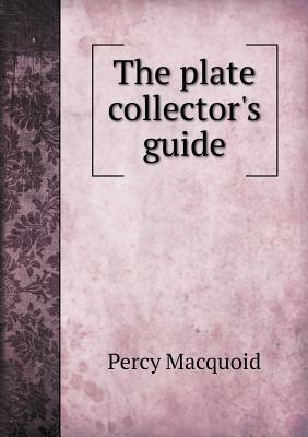 The Plate Collectors Guide  by  Percy Macquoid