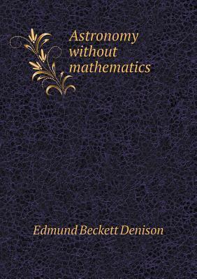 Astronomy Without Mathematics  by  Edmund Beckett Denison