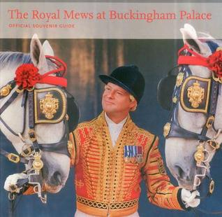The Royal Mews at Buckingham Palace: Official Souvenir Guide Hugo Vickers