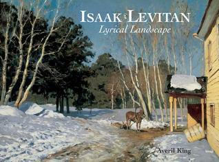 Isaak Levitan: Lyrical Landscape Averil King