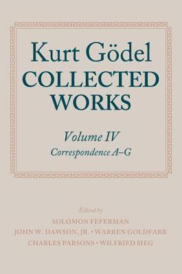 Kurt Godel: Collected Works: Volume IV  by  Kurt Gödel