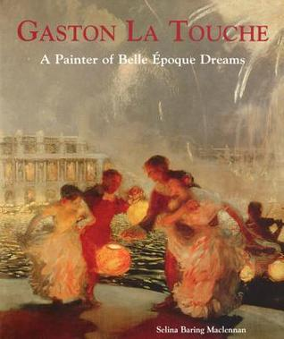 Gaston La Touche: A Painter of Belle Epoque Dreams Selina Baring Maclennan