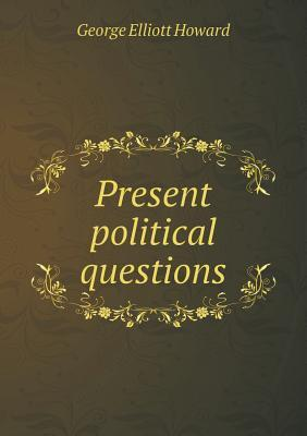 Present Political Questions  by  George Elliott Howard