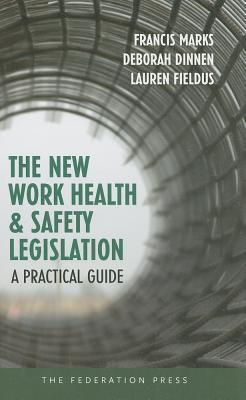 The New Work Health and Safety Legislation: A Practical Guide Francis Marks
