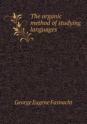 The Organic Method of Studying Languages  by  George Eugène Fasnacht