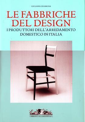 Le Fabbriche del Design: I Produttori Dellarred Amento Domestico in It Alia 1950-2000  by  Giuliana Gramigna