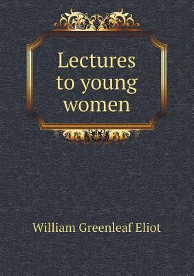 Lectures to Young Women  by  William Greenleaf Eliot