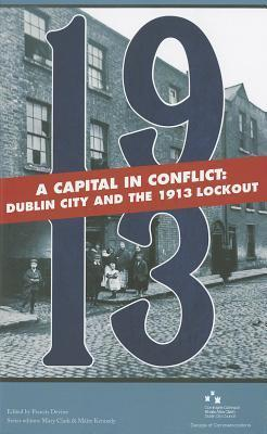 A Capital in Conflict: Dublin City and the 1913 Lockout  by  Francis Devine