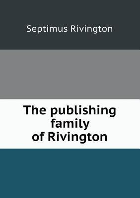 The Publishing Family of Rivington  by  Septimus Rivington