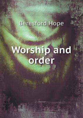 Worship and Order  by  Beresford Hope