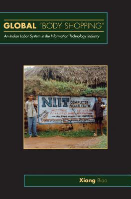 Global Body Shopping: An Indian Labor System in the Information Technology Industry  by  Biao Xiang
