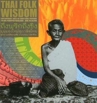 Thai Folk Wisdom: Contemporary Takes on Traditional Proverbs Tulaya Pornpiriyakulchai