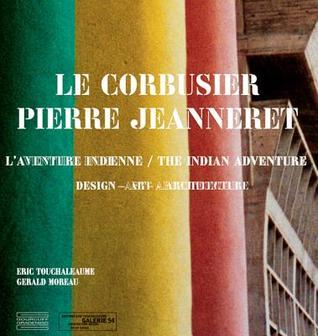 Le Corbusier, Pierre Jeanneret: The Indian Story Eric Touchaleaume