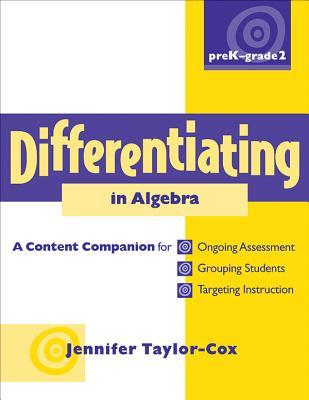 Differentiating in Algebra, Prek-Grade 2: A Content Companionfor Ongoing Assessment, Grouping Students, Targeting Instruction, and Adjusting Levels of Cognitive Demand Jennifer Taylor-Cox
